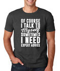 OF COURSE I TALK TO MYSELF EXPERT ADVICE funny pro hip cool husband dad T-Shirt