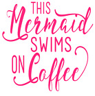 This Mermaid Swims On Coffee Vinyl Decal Sticker Fun Quote Choose Size Color