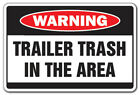 TRAILER TRASH IN AREA Warning Sign garbage park signs white mobile home