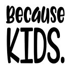 Because Kids Vinyl Decal Sticker Home Wall Cup Car Decor Choose Size Color