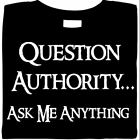 Question Authority...Ask Me Anything  - Funny -Political Cotton, Short Sleeve