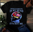 There's Someone In My Head But It's Not Me T-Shirt Father's Day Gift Men Women