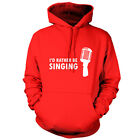 I'd Rather Be Singing - Unisex Hoodie-9 Colours- Music - Pop - Rock - Microphone