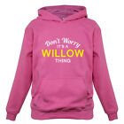 Don't Worry It's a WILLOW Thing! - Kids / Childrens Hoodie - 8 Colours