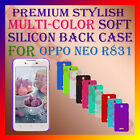 ACM-PREMIUM MULTI-COLOR SOFT SILICON BACK CASE for OPPO NEO R831 MOBILE COVER