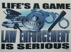 Tshirt: Life's A Game Law Enforcement Is Serious Policeman America's Finest 911