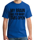 for my computer - My Brain Has Tabs Open Adult's T-shirt Funny Computer Geek Tee for Men - 1398C