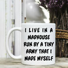 Coffee Mug - Funny Quote - I live in a madhouse run by a tiny army I made myself