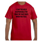 Funny Humor Tshirt I Can't Be Held Responsible When You Talk