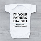 I'm Your Father's Day Gift Mom Says You're Welcome Funny Baby Grow Bodysuit
