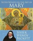 Sister Wendy on the Art of Mary by Wendy Beckett (2013, Paperback)