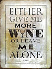 METAL VINTAGE SHABBY-CHIC TIN GIVE ME WINE PLAQUE/FRIDGE MAGNET