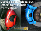 Brake Caliper sticker decal cut letters to fit Honda models CURVED front x2