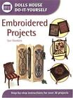 Dolls' House Do It Yourself : Embroidered Projects by Sue Hawkins