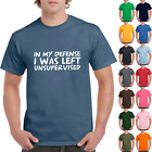In My Defense I Was Left Unsupervised Adult T-Shirt - Rude Sarcastic Funny Gift