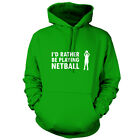 I'd Rather Be Playing Netball - Unisex Hoodie - 9 Colours - Sport - Net Ball