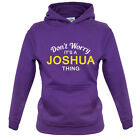 Don't Worry It's a JOSHUA Thing! - Kids / Childrens Hoodie - 8 Colours