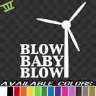 Blow Baby Blow Vinyl Decal Sticker truck wind energy turbine windmill car window