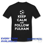 PRINTED KEEP CALM FOOTBALL SUPPORTER T SHIRT ADULT KIDS SIZES FULHAM