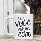 Coffee Mug - Positive Quote Message - Be a Voice not an Echo