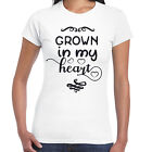 GROWN IN MY HEART - Ladies T shirt -  Gift  Fun Tee