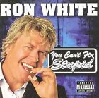 RON WHITE - YOU CAN'T FIX STUPID!!!!!!!!!!!!!!!!!!!  PA VERSION!!! NEW!!!!