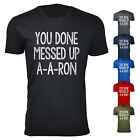 Men's You Done Messed Up A-A-RON 100% Cotton T-shirts