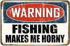 Warning- Fishing  Makes Me Horny Decorative Metal Sign