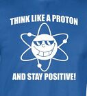 PROTON STAY POSITIVE T-shirt Trust Atoms Bazinga Science Unisex Mens Ladies tee