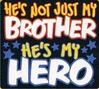 Not Just My BROTHER My Hero Kids  T-Shirt Asst. Colors Sizes X-Small To Large
