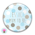 Personalised Blue Spot, Baby Boy, New MUM TO BE Badge (58mm) Baby Shower, Gift