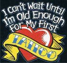 CAN'T WAIT UNTIL OLD ENOUGH FOR 1ST. TATTOO colors T-Shirt 6 Months To 18-20=XL