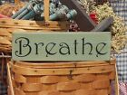 Primitive Breathe handcrafted country sign