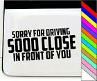 Sorry for driving so close Funny sticker tailgating JDM honda Lowered Car Window