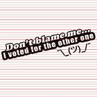 Don't Blame Me I Voted For Decal Sticker Funny Meme Car Window Laptop Bumper
