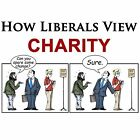 Anti Liberal  HOW LIBERALS VIEW CHARITY Conservative Political Shirt