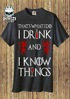 Game Of Thrones T Shirt (I DRINK AND I KNOW THINGS) gift