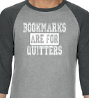 BOOKMARKS ARE FOR QUITTERS Raglan 3/4 baseball T-shirt book lover reading tee