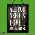 """ALL YOU NEED IS LOVE AND A HORSE"" WOODEN POSTER PLAQUE/VINTAGE SHABBY CHIC SIGN"