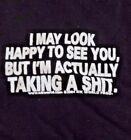 """""""I MAY LOOK HAPPY TO SEE YOU BUT ACTUALLY I'M TAKING A SH*T"""" Toddler Tee NWT"""