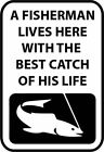 A FISHERMAN LIVES HERE WITH THE BEST CATCH OF HIS LIFE Metal SIGN fishing plaque