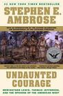 Undaunted Courage : Meriwether Lewis, Thomas Jefferson, and the Opening of...