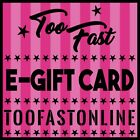 Too Fast Online Gift Card - E-Card