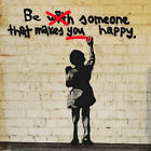 Banksy Be Someone That Makes YOU Happy Original Street Art Painting Print Canvas
