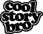 cool story bro decal sticker, jdm, drift, stance, boosted,bagged, euro, illest