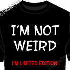 I'M NOT WEIRD I'M LIMITED EDITION SPECIAL HUMOUR FUNNY JOKE NEW MEN T-SHIRT TOP