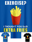 Exercise I Thought You Said Extra Fries! Graphic T Shirt Funny Workout Unisex