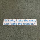 """""""If I win, I take the cash, and I take the respect"""" Quote Sticker"""