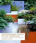 Contemporary Color in the Landscape: Top Designers, Inspiring Ideas, New