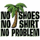 """No Shoes, No Shirt, No Problem"" T-Shirt. #18314"